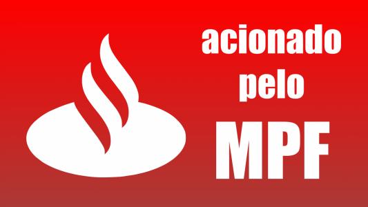 Ministério Público Federal move ação contra Santander e outras 3 instituições
