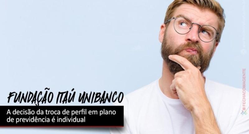 Fundação Itaú Unibanco: Atenção para troca de perfil de investimento