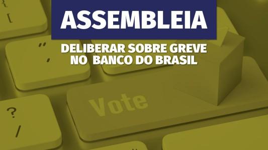 Assembleia nesta segunda (25) para deliberar greve no Banco do Brasil!