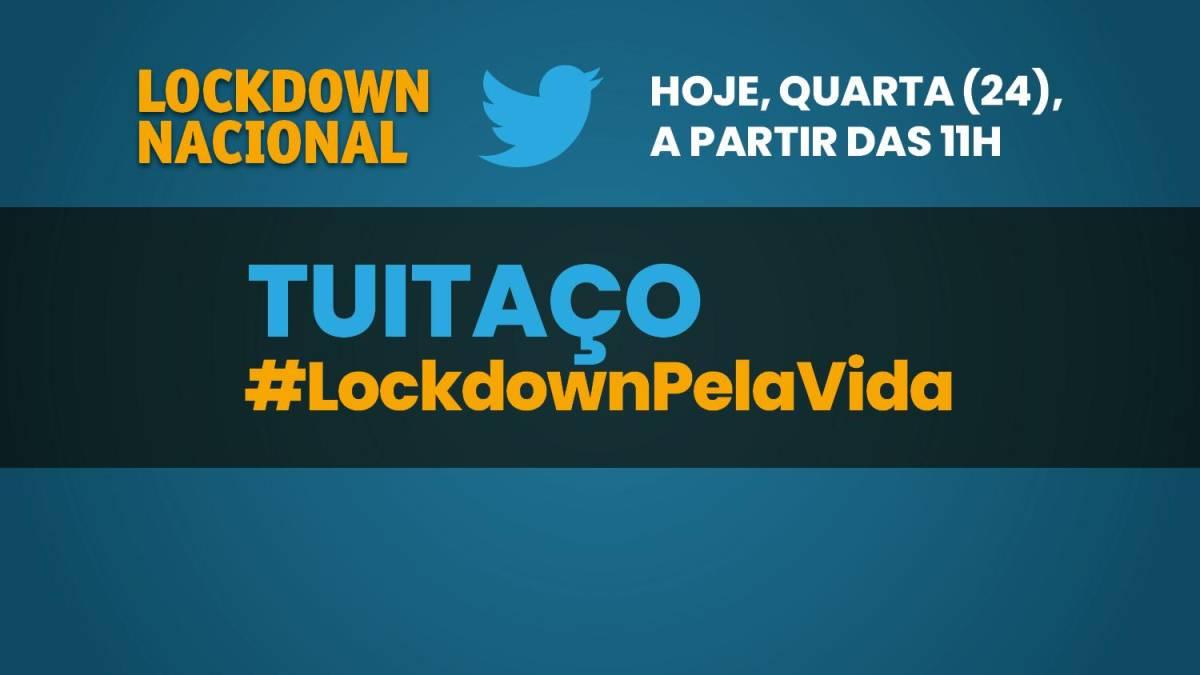 HOJE, quarta-feira (24), a partir das 11h, tem tuitaço #LockdownPelaVida!