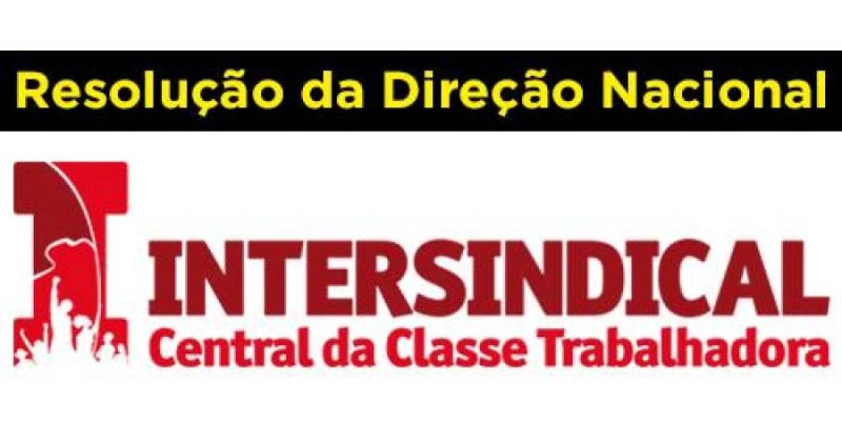 Resolução da Direção Nacional da INTERSINDICAL