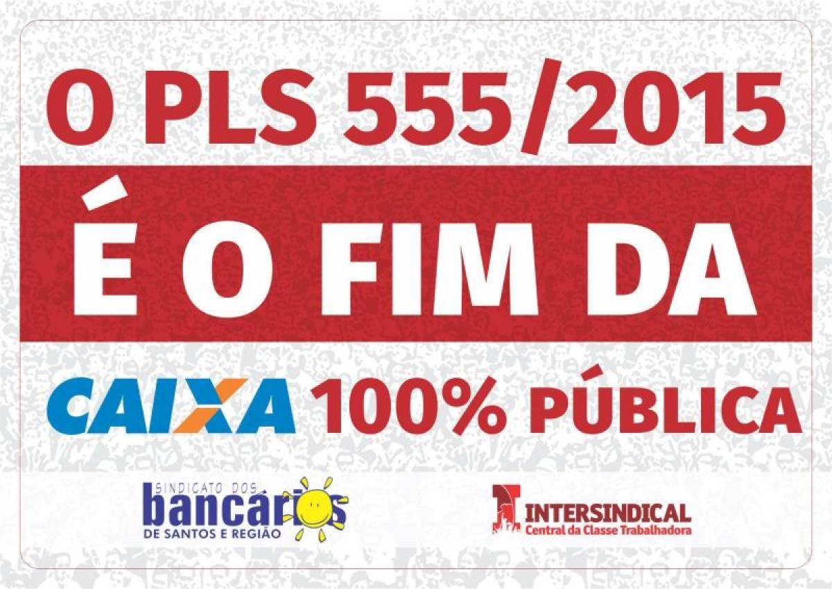 Dia Nacional de Luta em Defesa da Caixa 100% Pública e contra o PLS 555/15