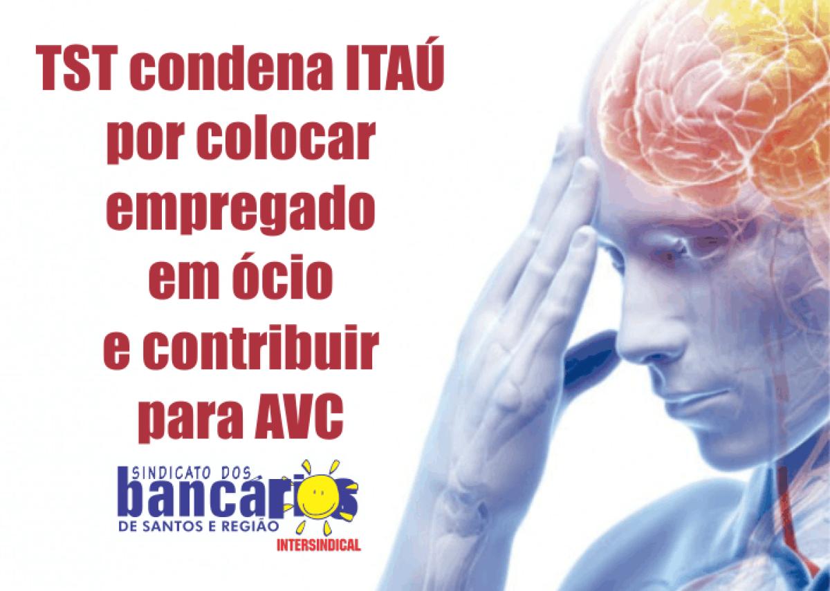 TST condena Itaú por colocar empregado em ócio e contribuir para AVC