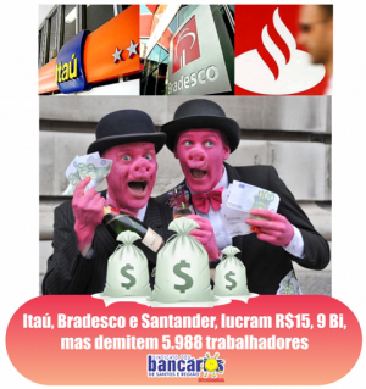 Itaú, Bradesco e Santander lucram R$ 15,9 bilhões, mas cortam 5.988 empregos