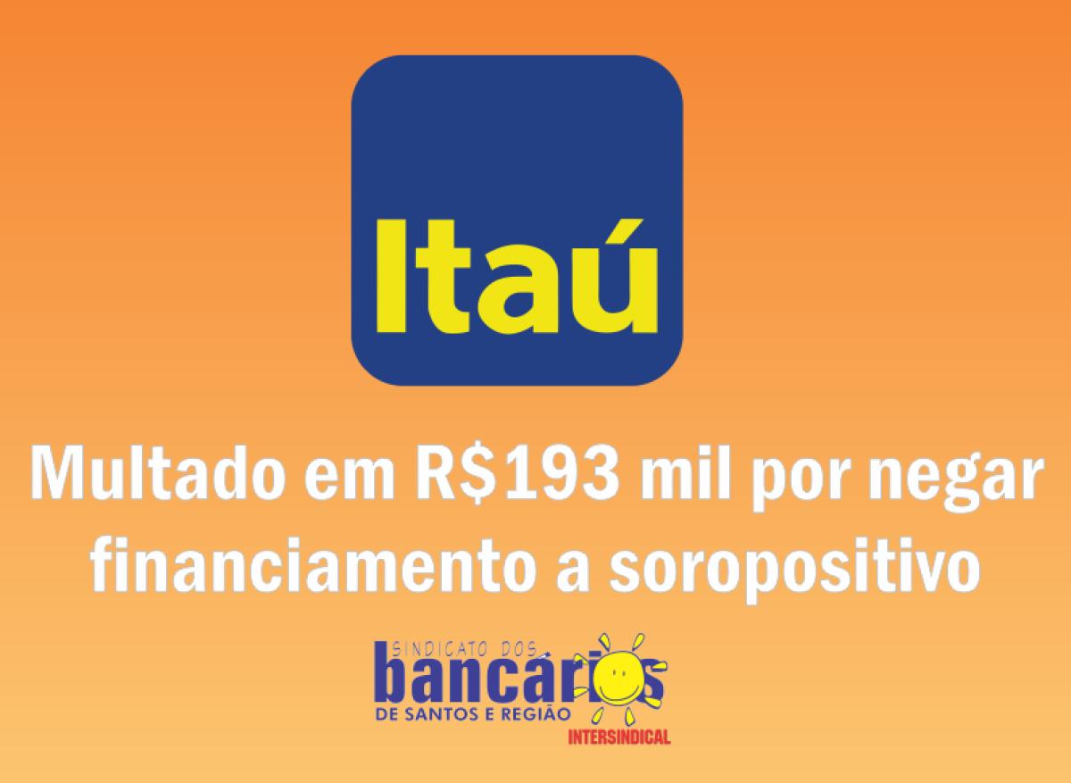 Itaú é multado em R$ 193 mil por negar financiamento a soropositivo