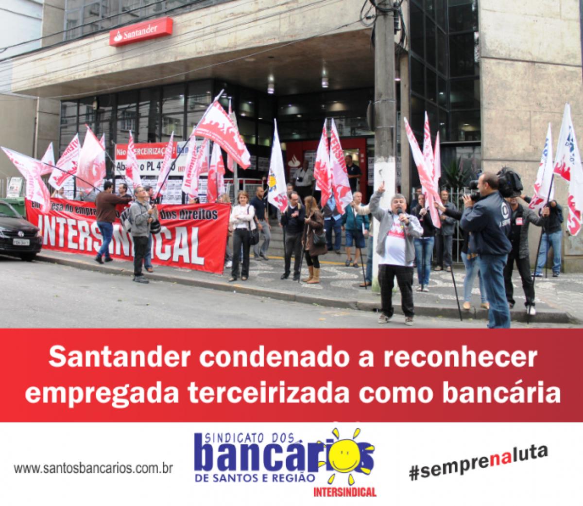 Santander condenado a reconhecer empregada terceirizada como bancária