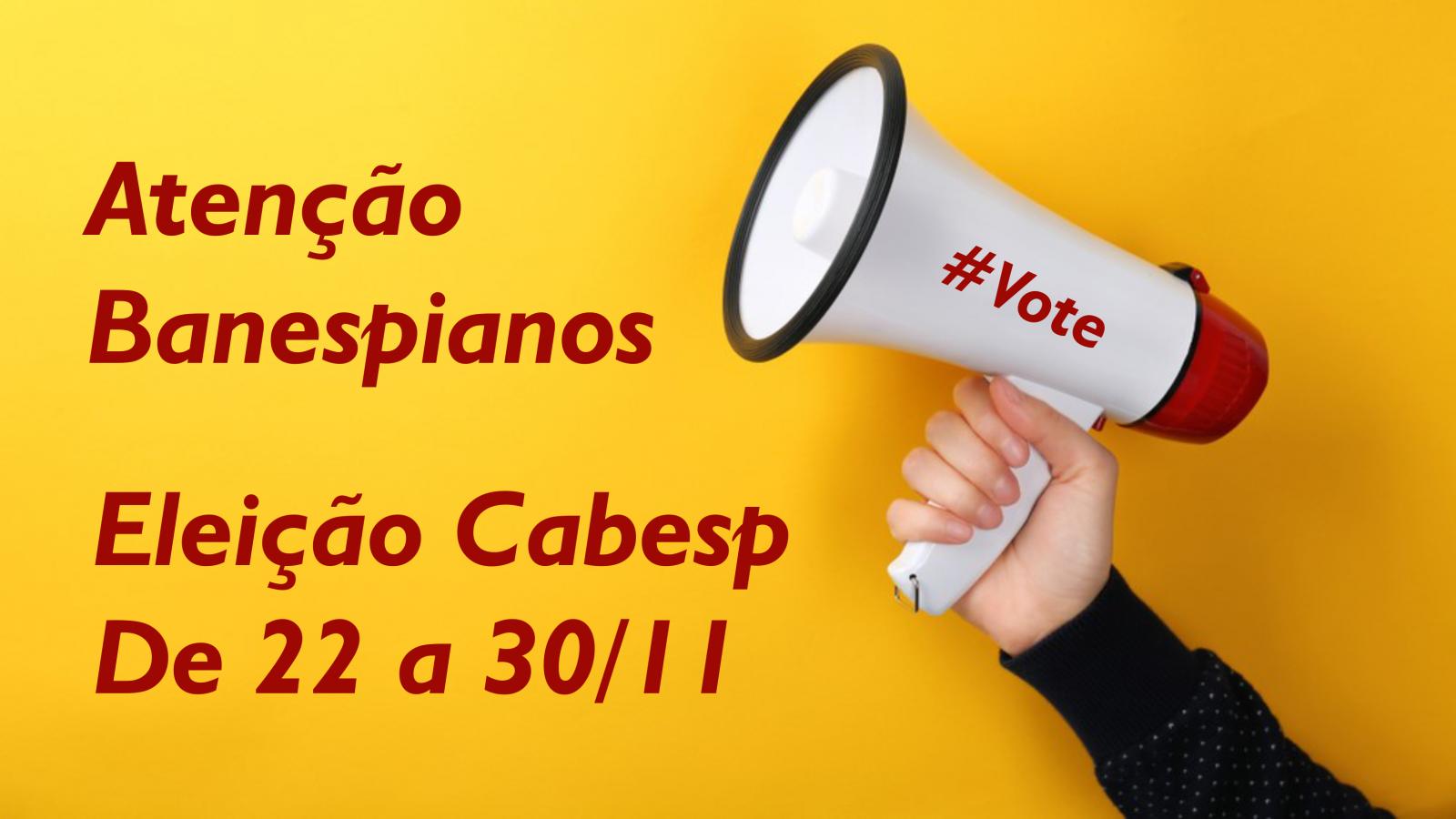 Atenção: Eleições Cabesp de 22 a 30/11