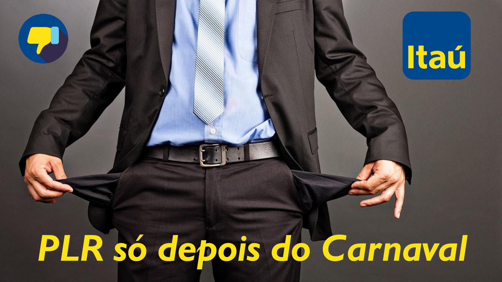 Itaú: apesar do lucro de 28 Bi, banco paga segunda parcela da PLR só depois do Carnaval